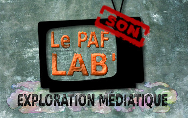 Le PAF Lab : exploration médiatique